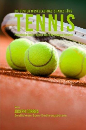 Die besten Muskelaufbau-Shakes furs Tennis: Proteinreiche Gerichte, um dich starker und schneller zu machen