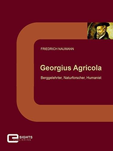 Georgius Agricola: Berggelehrter, Naturforscher, Humanist
