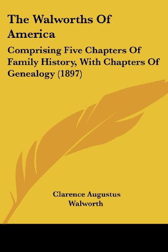 The Walworths of America: Comprising Five Chapters of Family History, with Chapters of Genealogy (1897)