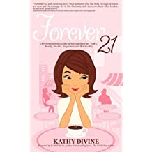 Forever 21 - The Empowering Guide to Reclaiming Your Youth, Beauty, Health, Happiness