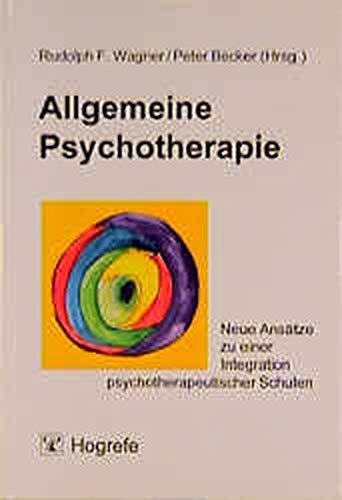 Allgemeine Psychotherapie: Neue Ansätze zu einer Integration psychotherapeutischer Schulen