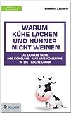 Warum Kühe lachen und Hühner nicht weinen: Die dunkle Seite des Konsums - wie uns Konzerne in die Tasche lügen