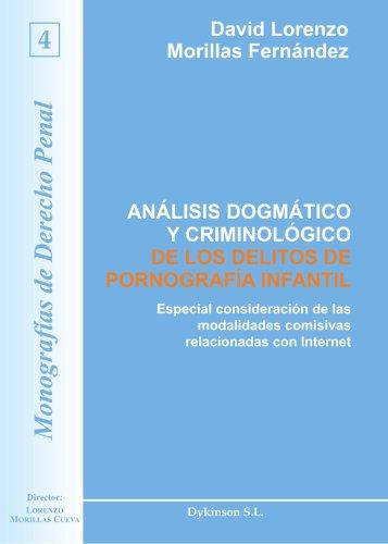 Análisis Dogmático Y Criminológico De Los Delitos De Pornografía Infantil (Colección Monografías de Derecho Penal)