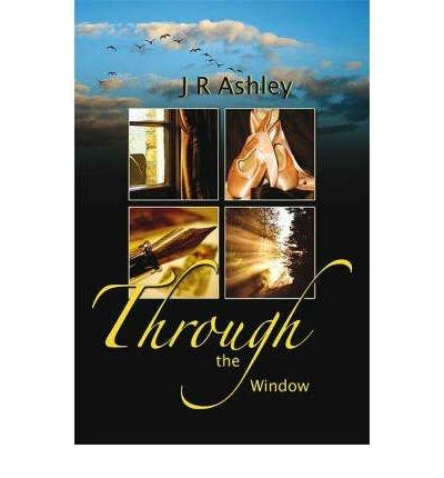 [(Through the Window)] [ By (author) J.R. Ashley ] [March, 2007]