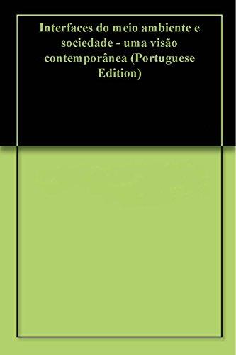 Interfaces do meio ambiente e sociedade - uma visão contemporânea: O meio ambiente sob um olhar social (Portuguese Edition)