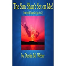 The Sun Shan't Set on Me! Poems from My Younger Days (Ages 16 to 23)