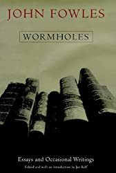 Wormholes: Essays and Occasional Writings by John Fowles (1998-09-03)