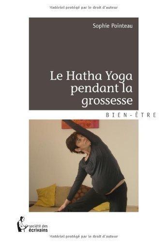 LE HATHA YOGA PENDANT LA GROSSESSE de Sophie Pointeau (23 février 2013) Broché