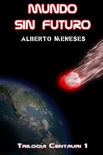 Portada del libro Mundo sin futuro: Volume 1 (Trilogía Centauri)