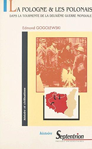 Les polonais et la Pologne dans la tourmente de la Deuxième Guerre mondiale (Histoire et civilisations) par [Gogolewski, Edmond]