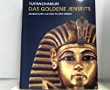 Tutanchamun - Das goldene Jenseits - Grabschätze aus dem Tal der Könige -