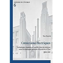 Connexions électriques: Technologies, hommes et marchés dans les relations entre la Compagnie générale d'électricité et l'État, 1898-1992 (Histoire de l'énergie / History of Energy)