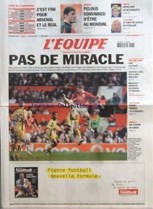 EQUIPE (L') [No 19244] du 08/03/2007 - LIGUE DES CHAMPIONS - C'EST FINI POUR ARSENAL ET LE REAL - RUGBY - PELOUS CONVAINCU D'ETRE AU MONDIAL - MOTO - ROSSI PART EN RECONQUETE - CYCLISME - LE COUP DE GUEULE DE PITALLIER - PAS DE MIRACLE - SPECIAL FOOT - LYON A LE BLUES - COUPE DE L'UEFA - PSG ET LENS MOBILISES - MARSEILLE - SPORTFIVE AU SECOURS DE KACHKAR - BIATHLON - POIREE TERMINE A LA MAISON - BASKET - PAU S'OFFRE UN SURSIS
