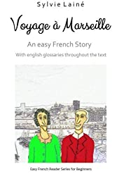 Voyage à Marseille, an easy French story: with english glossaries throughout the text: Volume 3 (Easy French Reader Series for Beginners) by Sylvie Lainé (2015-01-09)