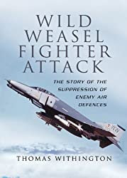 Wild Weasel Fighter Attack: The Story of  the Suppression of Enemy Air Defences: The Story of the Suppression of Enemy Air Defences