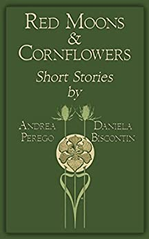 Red Moons and Cornflowers (English Edition) par [Perego, Andrea, Biscontin, Daniela]
