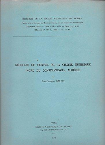 Géologie du centre de la Chaîne numidique : Nord du Constantinois, Algérie (Mémoires de la Société géologique de France) par Jean-François Raoult