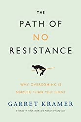 The Path of No Resistance: Why Overcoming is Simpler than You Think by Garret Kramer (2015-07-07)