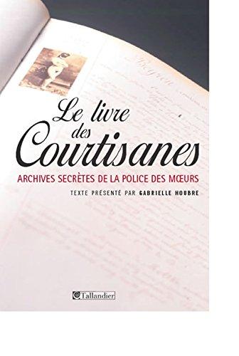 Le livre des courtisanes : Archives secrètes de la police des moeurs (1861-1876)