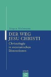 Der Weg Jesu Christi: Christologie in messianischen Dimensionen