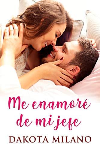 Me enamoré de mi jefe: Un romance apasionado entre el jefe y su asistente: (Novela Romántica Erótica en español) (Novela romántica para adulto) (Novela romantica corta)