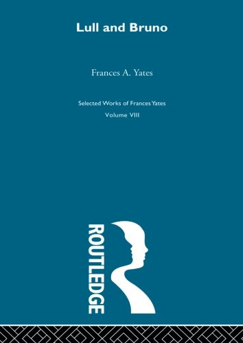 Lull & Bruno (Frances Yates Selected Works) por Yates