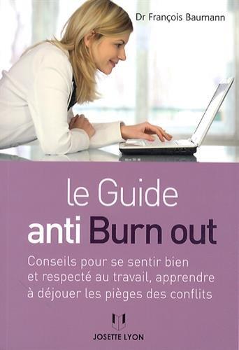 Le guide anti-burn out : Conseil pour se sentir bien et respecté au travail, apprendre à déjouer les pièges des conflits