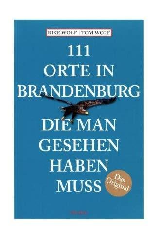 111 Orte in Brandenburg, die man gesehen haben muss: Reiseführer