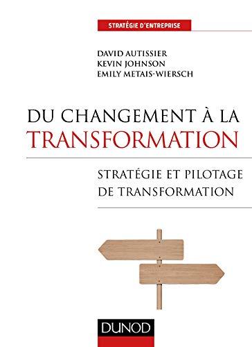 Du changement à la transformation - Stratégie et pilotage de transformation par David Autissier
