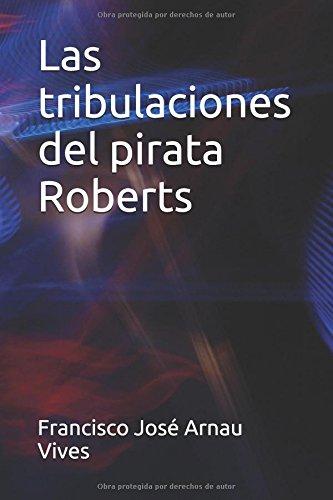 Las tribulaciones del pirata Roberts por Francisco José Arnau Vives