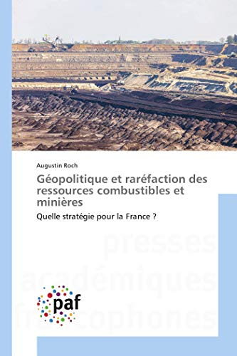 Géopolitique et raréfaction des ressources combustibles et minières par Augustin Roch