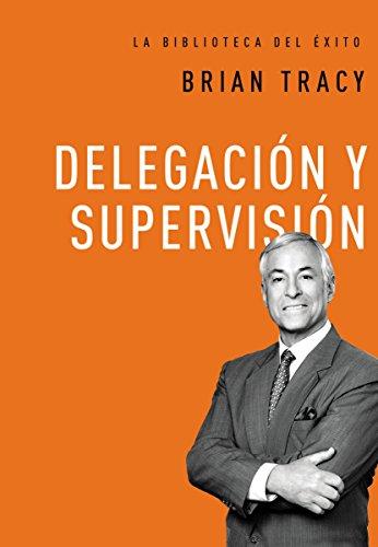 Delegación y supervisión (La biblioteca del éxito nº 5) por Brian Tracy