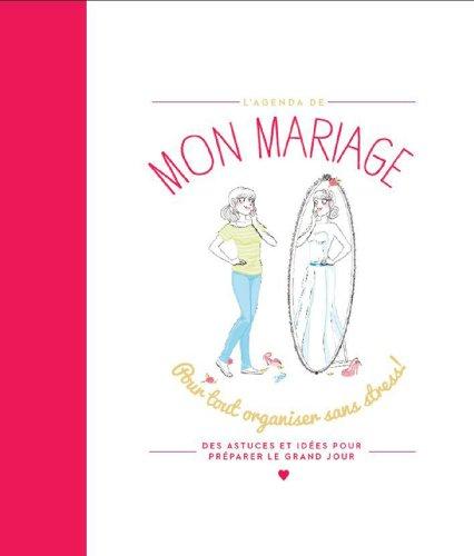 Mon mariage: Pour tout organiser sans stress ! par Anne Kalicky