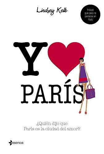 Descargar Libro Yo corazón París: ¿Quién dijo que París es la ciudad del amor? (Volumen independiente) de Lindsey Kelk