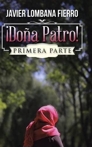 Descargar Libro Libro ¡Doña Patro!: Primera Parte de Javier Lombana Fierro