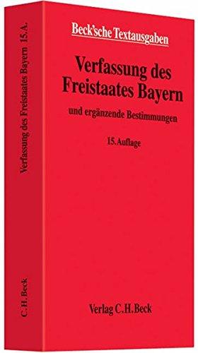 Verfassung des Freistaates Bayern: und ergänzende Bestimmungen - Rechtsstand: 1. Juni 2011 (Beck'sche Textausgaben)