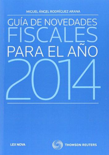 Guía de novedades fiscales para el año 2014 (Monografía)