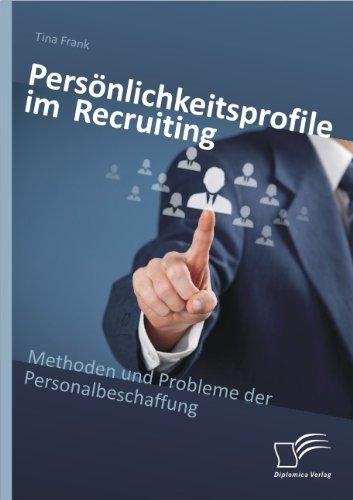 Persönlichkeitsprofile im Recruiting: Methoden und Probleme der Personalbeschaffung