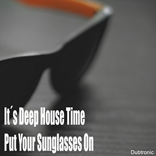 It's Deep House Time Put Your Sunglasses On