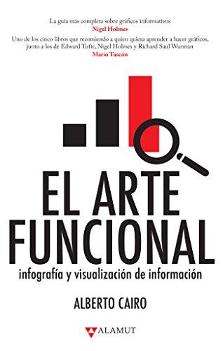 El arte funcional: Infografía y visualización de información por Alberto Cairo
