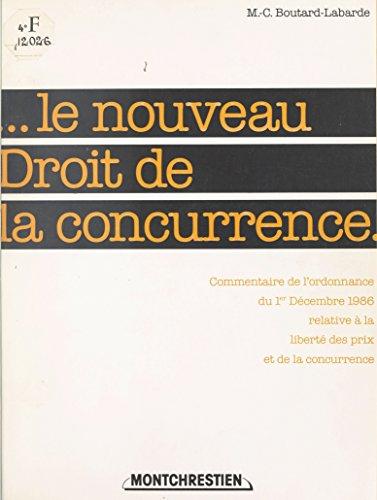 Le Nouveau Droit de la concurrence: Commentaire de l'ordonnance du 1er décembre relative à la liberté des prix et de la concurrence par Marie-Chantal Boutard-Labarde