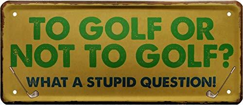 to Golf or not to Golf? Stupid question 28x12 Deko Blechschild 2061