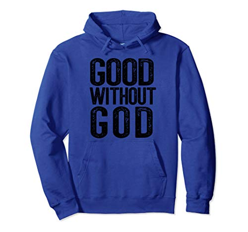 GOOD WITHOUT GOD Godless Atheist  Funny Atheism Meme Pullover Hoodie