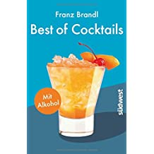 Best of Cocktails mit Alkohol: Von Whisky Sour bis Tropical Red – 70 Drinks mit Promille