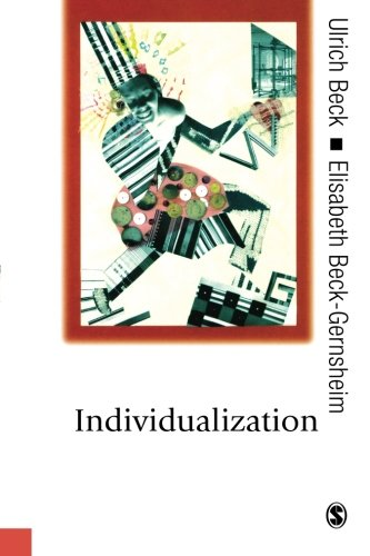 Individualization: Institutionalized Individualism and Its Social and Political Consequences (Published in association with Theory, Culture & Society)