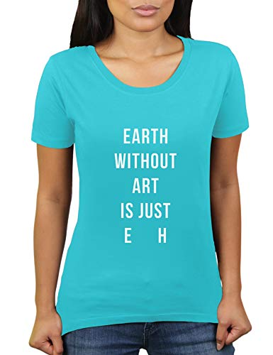 Earth Without Art is Just Eh - Damen T-Shirt von KaterLikoli, Gr. 2XL, Turquoise