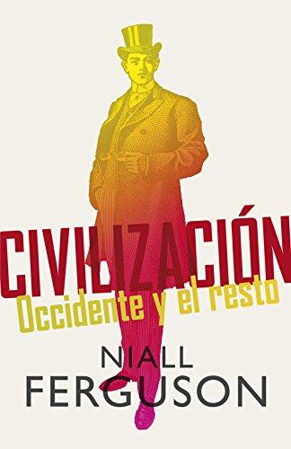 Civilización / Civilization: Occidente y el resto / The West and the Rest por Niall Ferguson