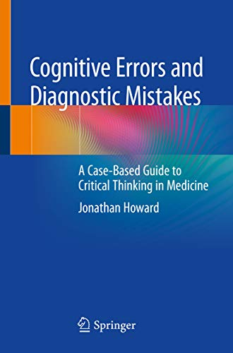 Cognitive Errors and Diagnostic Mistakes: A Case-Based Guide to Critical Thinking in Medicine (English Edition)