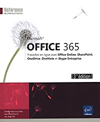 Office 365 - Travaillez en ligne avec Office Online, OneDrive, OneNote et Skype Entreprise (3e édition)