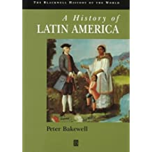 History of Latin America (Blackwell History of the World) 1st edition by Bakewell, Peter (1997) Paperback